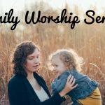 Family Worship Service – January 11th